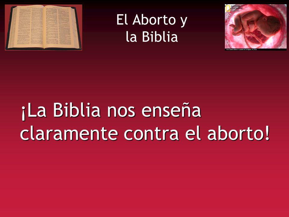 El Aborto y la Biblia ¡La Biblia nos enseña claramente contra el aborto!