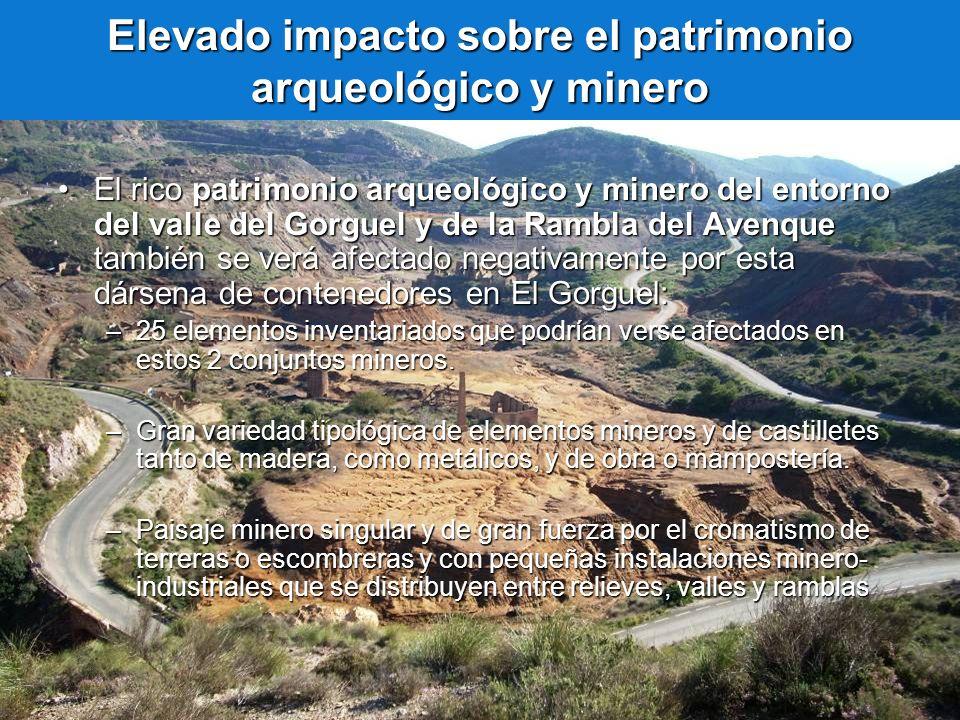 Elevado impacto sobre el patrimonio arqueológico y minero El rico patrimonio arqueológico y minero del entorno del valle del Gorguel y de la Rambla de
