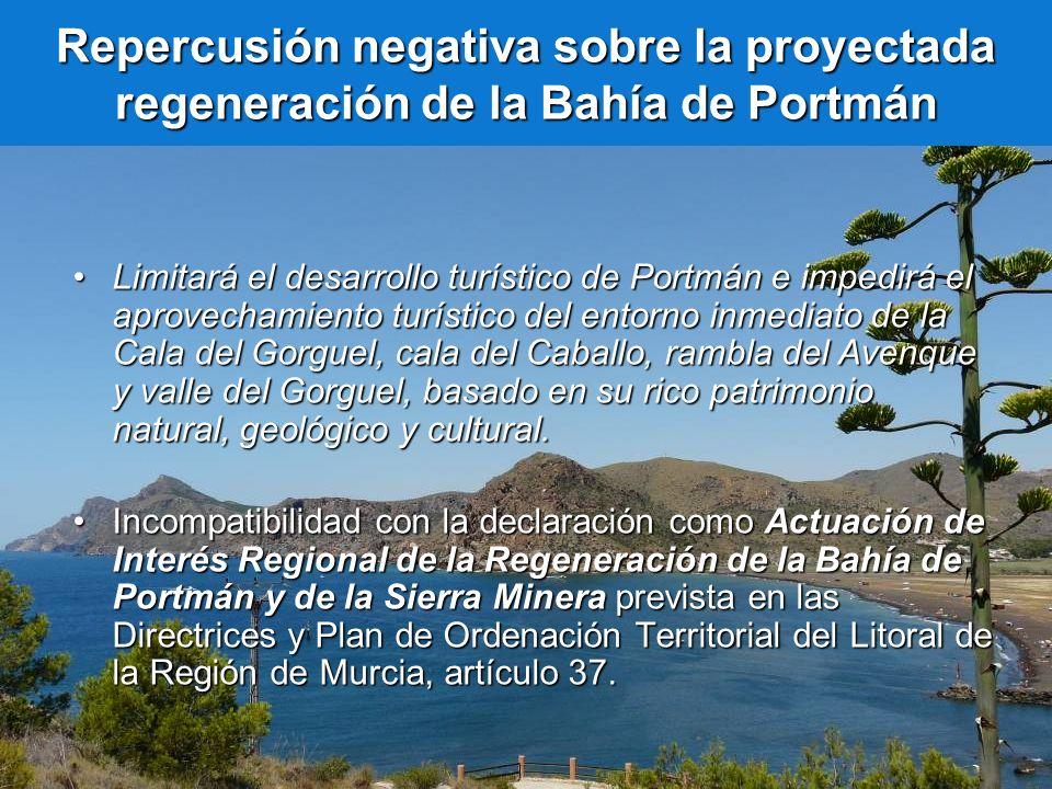 Limitará el desarrollo turístico de Portmán e impedirá el aprovechamiento turístico del entorno inmediato de la Cala del Gorguel, cala del Caballo, ra