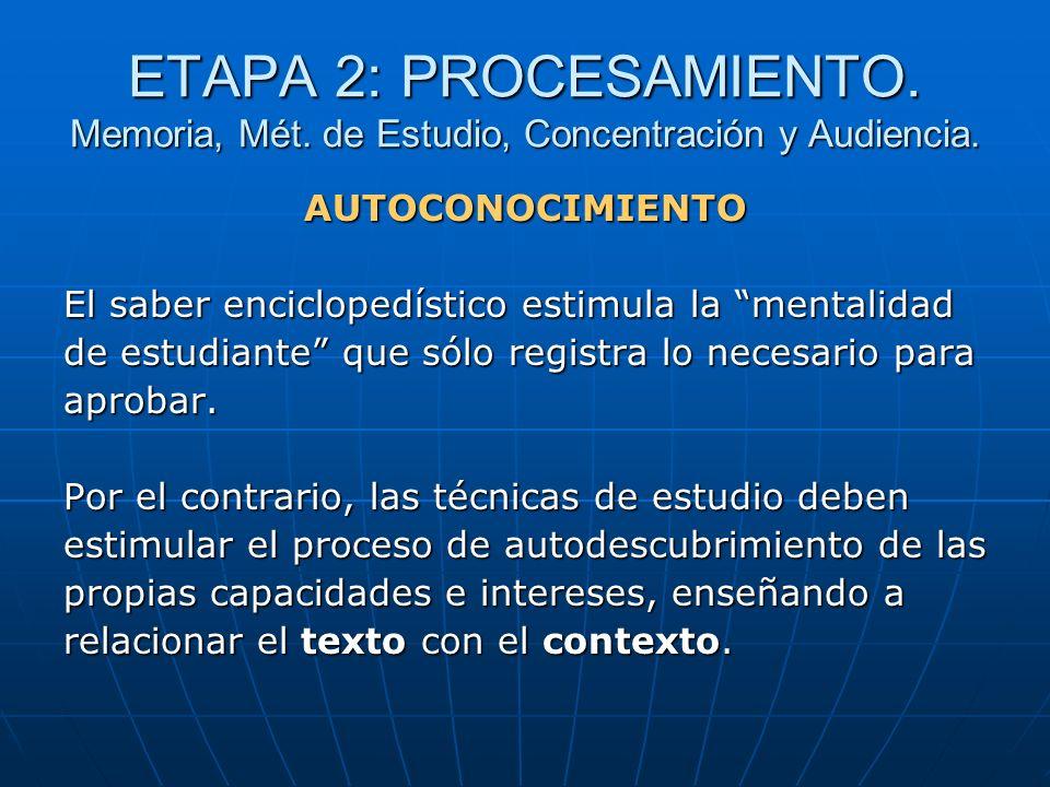 ETAPA 2: PROCESAMIENTO. Memoria, Mét. de Estudio, Concentración y Audiencia. AUTOCONOCIMIENTO El saber enciclopedístico estimula la mentalidad de estu
