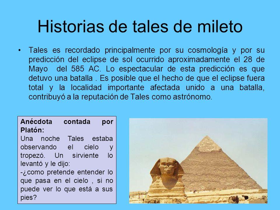 Historias de tales de mileto Tales es recordado principalmente por su cosmología y por su predicción del eclipse de sol ocurrido aproximadamente el 28