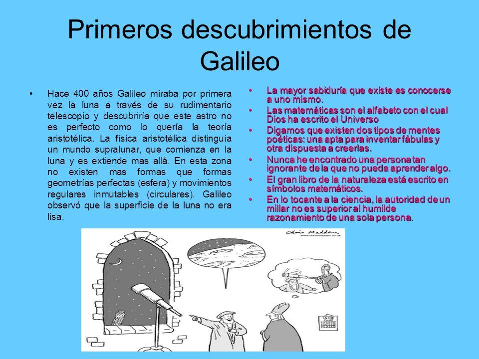 Primeros descubrimientos de Galileo Hace 400 años Galileo miraba por primera vez la luna a través de su rudimentario telescopio y descubriría que este