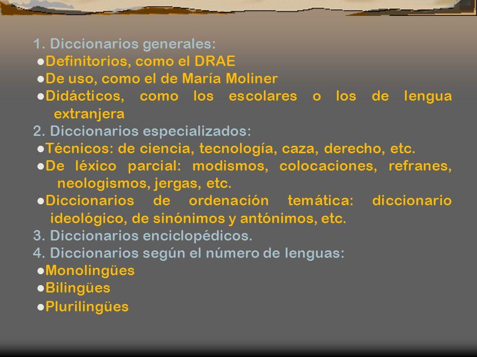 1. Diccionarios generales: Definitorios, como el DRAE De uso, como el de María Moliner Didácticos, como los escolares o los de lengua extranjera 2. Di