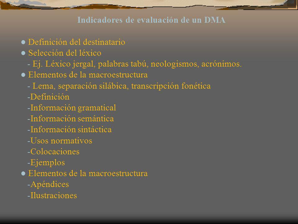 Indicadores de evaluación de un DMA Definición del destinatario Selección del léxico - Ej. Léxico jergal, palabras tabú, neologismos, acrónimos. Eleme