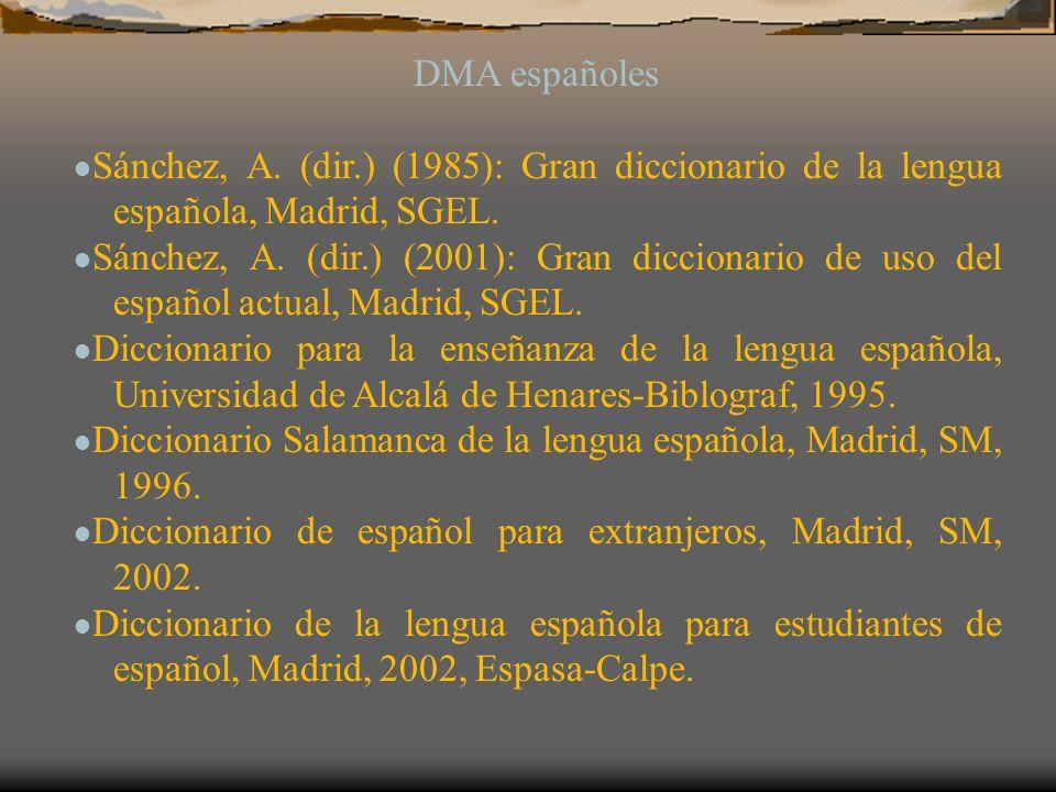 DMA españoles Sánchez, A. (dir.) (1985): Gran diccionario de la lengua española, Madrid, SGEL. Sánchez, A. (dir.) (2001): Gran diccionario de uso del
