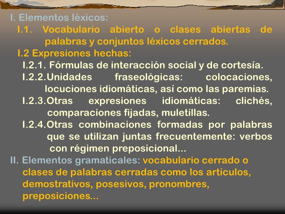 I. Elementos léxicos: I.1. Vocabulario abierto o clases abiertas de palabras y conjuntos léxicos cerrados. I.2 Expresiones hechas: I.2.1. Fórmulas de