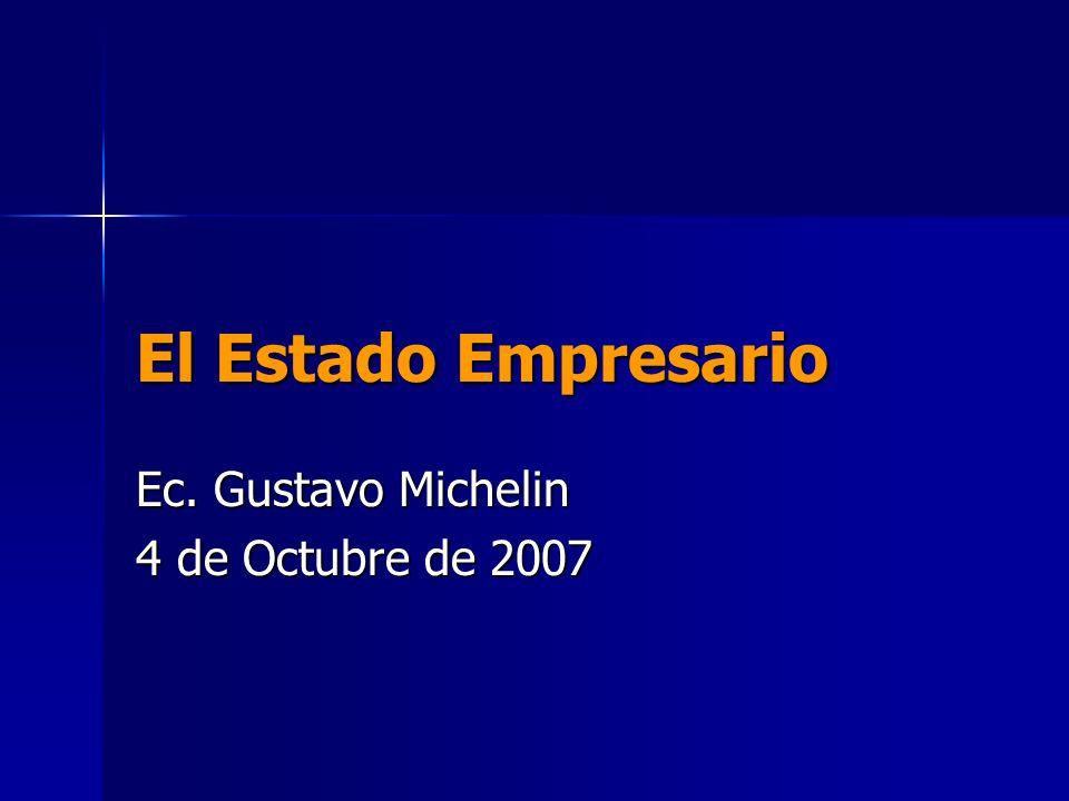 El Estado Empresario Ec. Gustavo Michelin 4 de Octubre de 2007