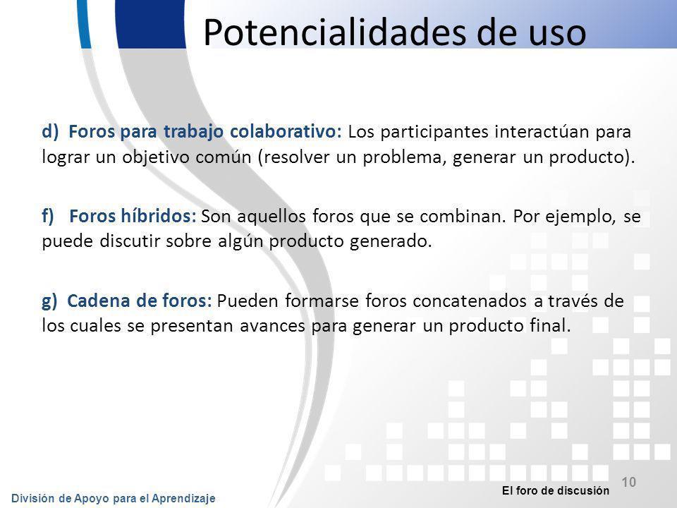 El foro de discusión División de Apoyo para el Aprendizaje 11 Competencias que desarrollan Competencias para el trabajo en equipo y colaborativo.