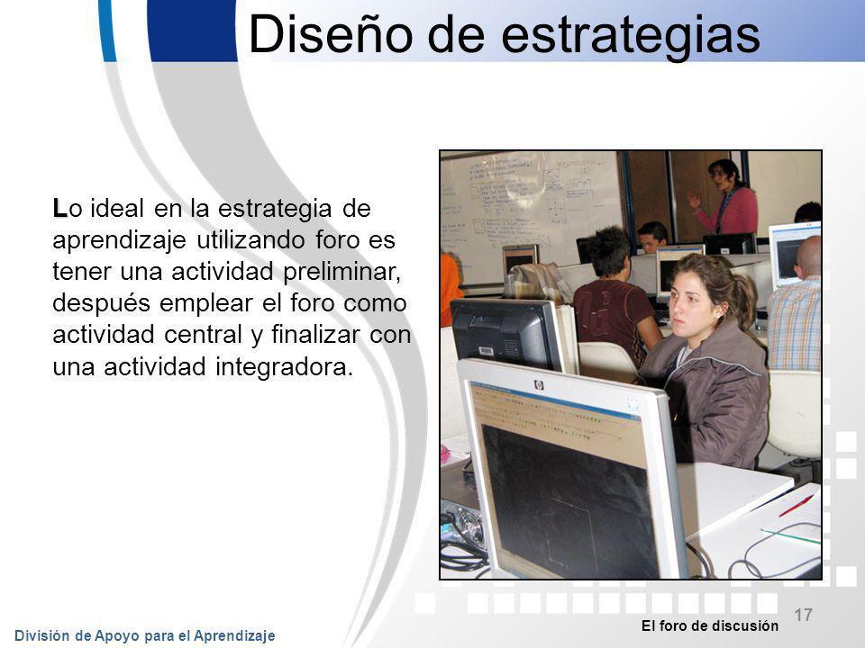 El foro de discusión División de Apoyo para el Aprendizaje 18 Diseño de estrategias