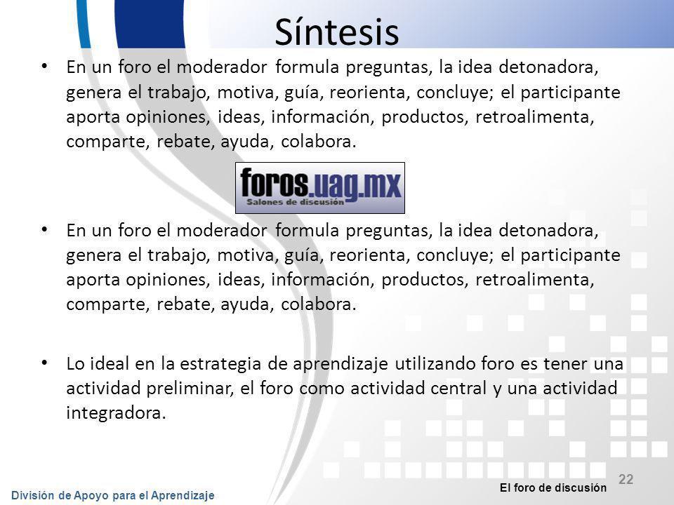 El foro de discusión División de Apoyo para el Aprendizaje 23 Bibliografía García Heras F.