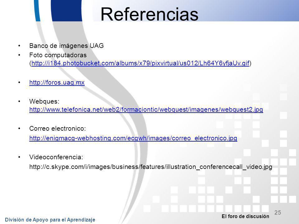 El foro de discusión División de Apoyo para el Aprendizaje 25 Referencias Banco de imágenes UAG Foto computadoras (http://i184.photobucket.com/albums/