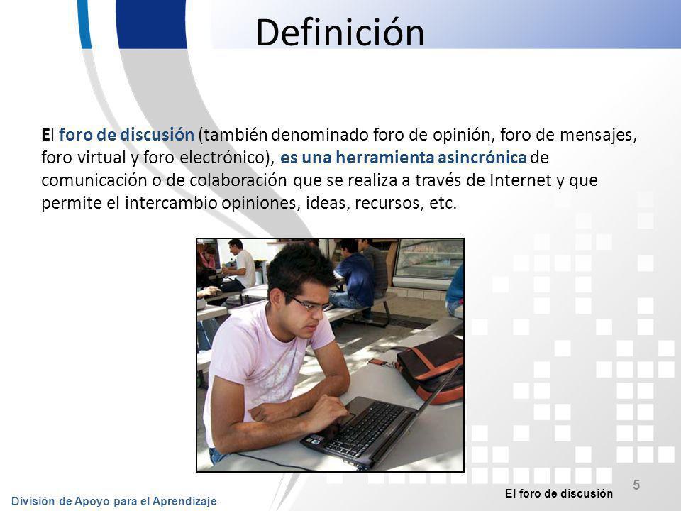 El foro de discusión División de Apoyo para el Aprendizaje 6 Otras herramientas WIKIS WEBQUEST FOROS CHAT VIDEOCONFERENCIA CORREO ELECTRÓNICO