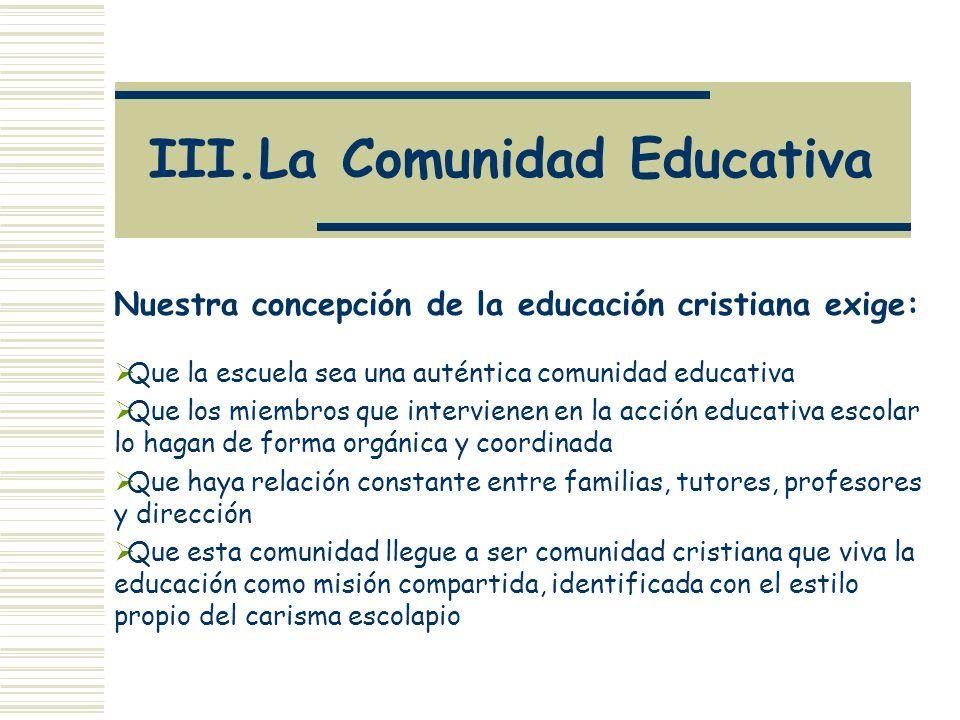 III.La Comunidad Educativa Nuestra concepción de la educación cristiana exige: Que la escuela sea una auténtica comunidad educativa Que los miembros q