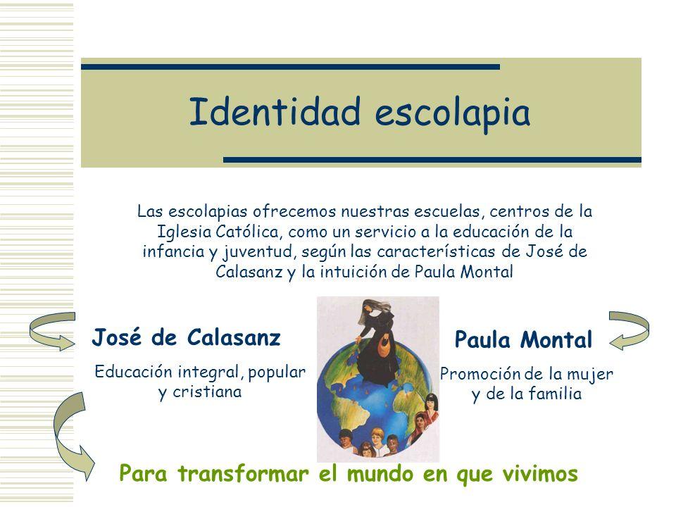 Identidad escolapia Las escolapias ofrecemos nuestras escuelas, centros de la Iglesia Católica, como un servicio a la educación de la infancia y juven
