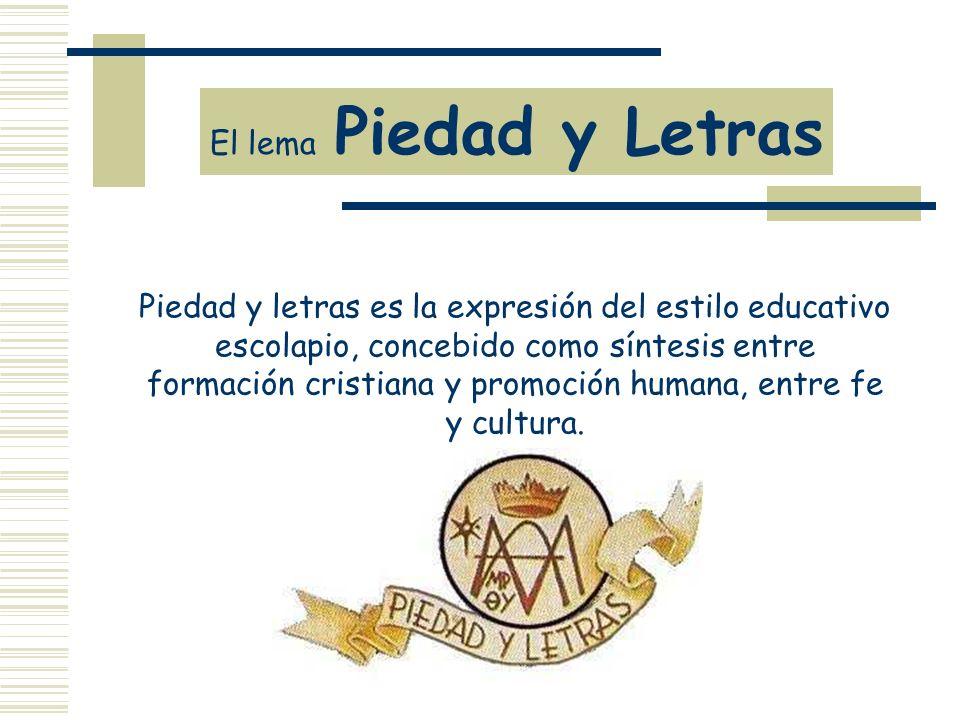 Piedad y letras es la expresión del estilo educativo escolapio, concebido como síntesis entre formación cristiana y promoción humana, entre fe y cultu