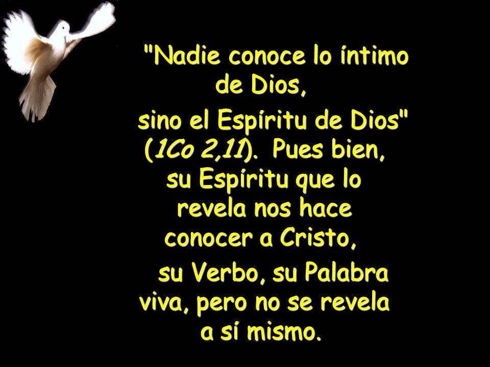 Nadie conoce lo í ntimo de Dios, sino el Esp í ritu de Dios (1Co 2,11).