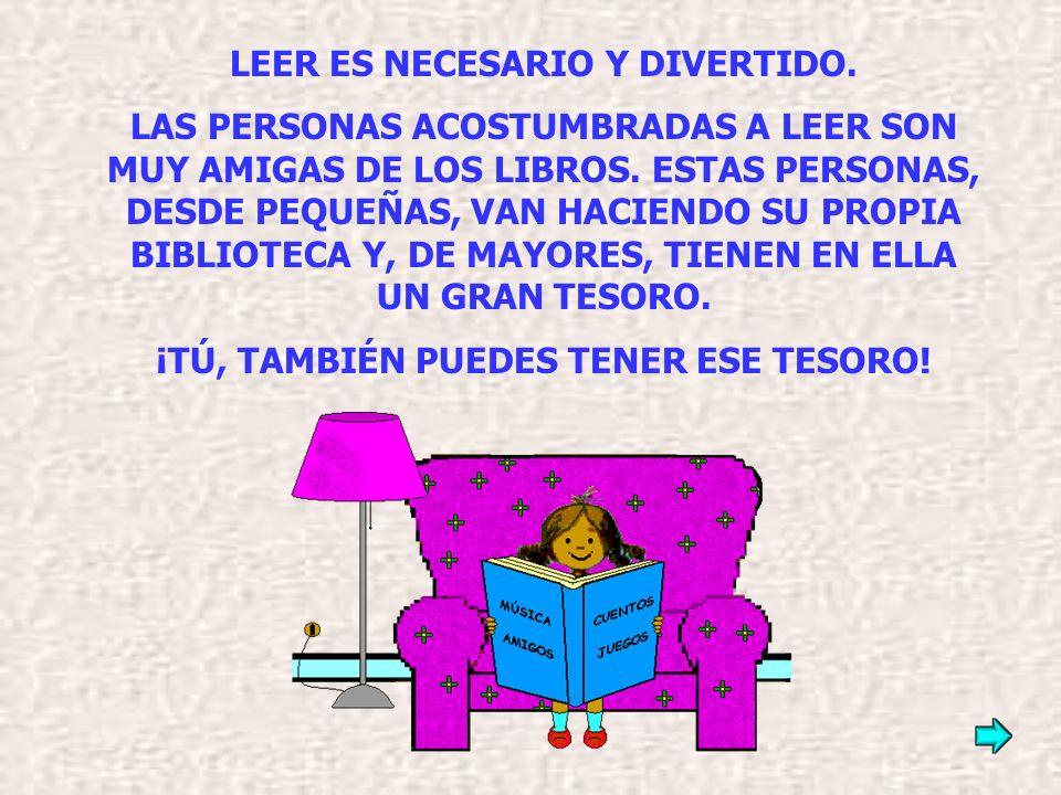 LEER ES NECESARIO Y DIVERTIDO.LAS PERSONAS ACOSTUMBRADAS A LEER SON MUY AMIGAS DE LOS LIBROS.