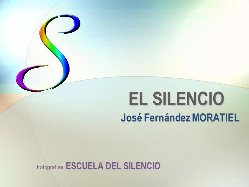 EL SILENCIO José Fernández MORATIEL ESCUELA DEL SILENCIO Fotografías: ESCUELA DEL SILENCIO