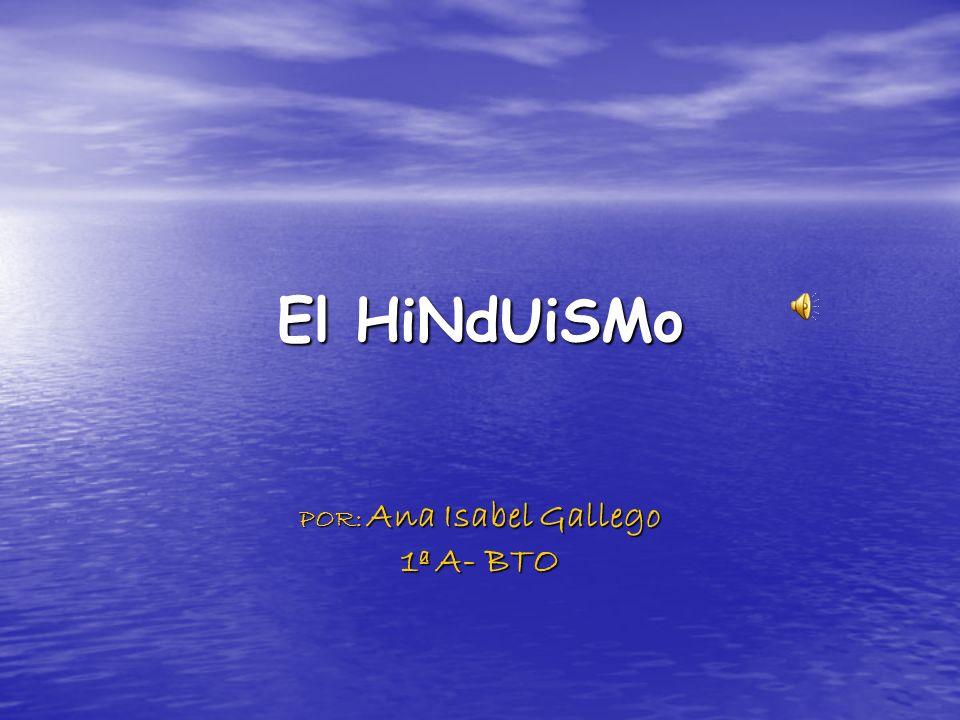 El HiNdUiSMo POR: Ana Isabel Gallego 1ª A- BTO