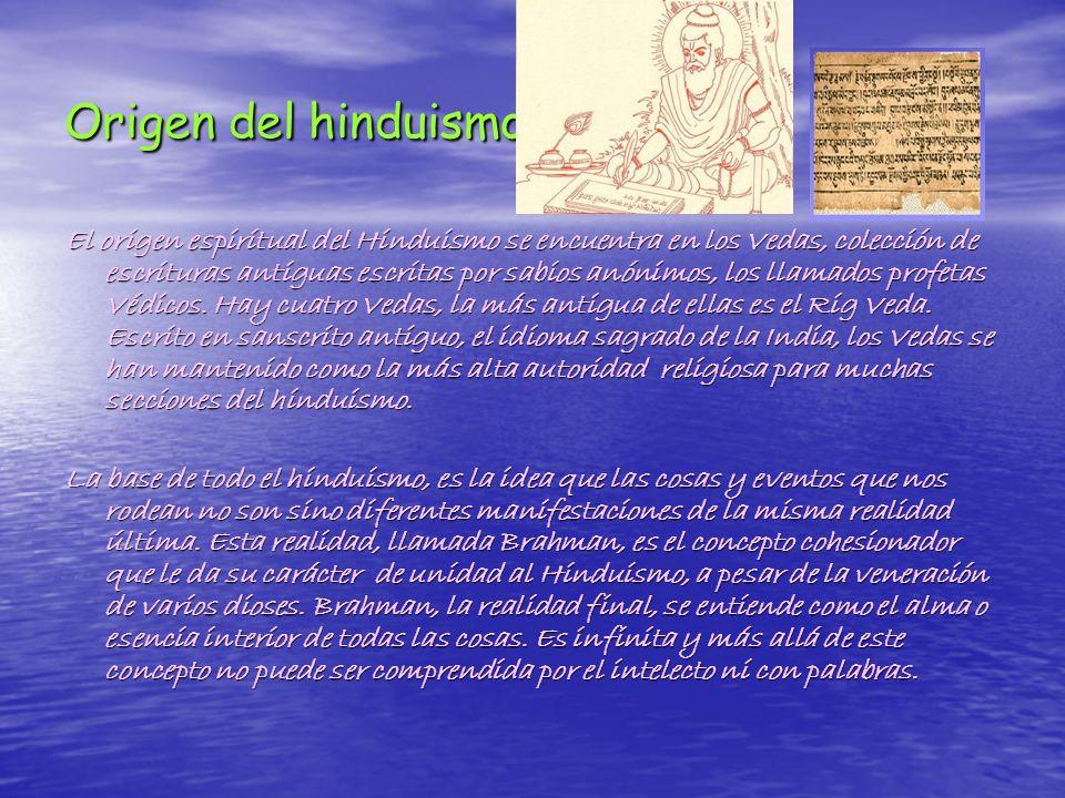 Origen del hinduismo El origen espiritual del Hinduismo se encuentra en los Vedas, colección de escrituras antiguas escritas por sabios anónimos, los