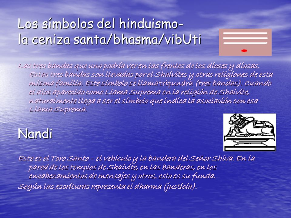 Los símbolos del hinduismo- la ceniza santa/bhasma/vibUti Las tres bandas que uno podría ver en las frentes de los dioses y diosas. Estas tres bandas
