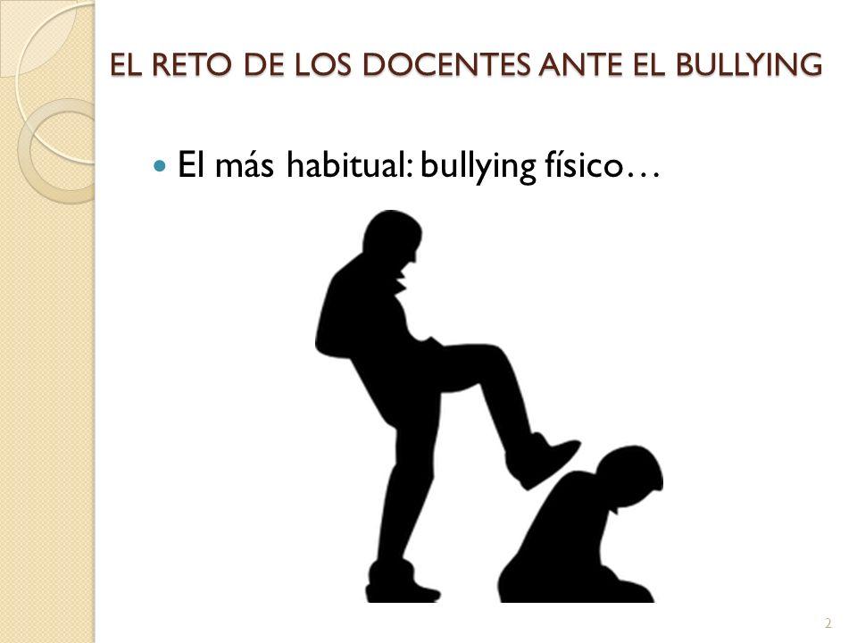 EL RETO DE LOS DOCENTES ANTE EL BULLYING Educar en la no violencia… 13