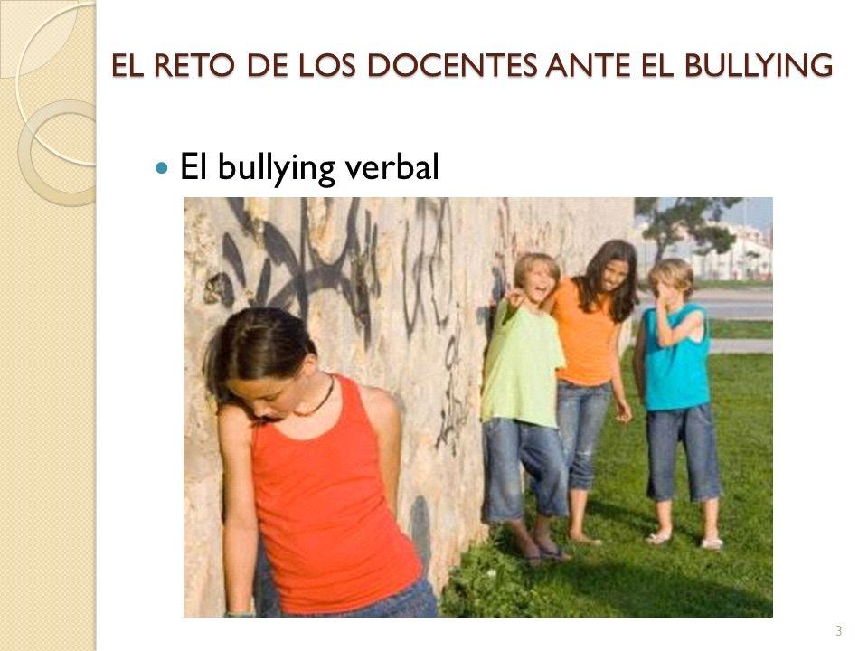 EL RETO DE LOS DOCENTES ANTE EL BULLYING El bullying verbal 3