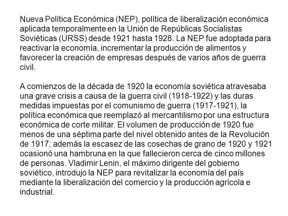 Nueva Política Económica (NEP), política de liberalización económica aplicada temporalmente en la Unión de Repúblicas Socialistas Soviéticas (URSS) de