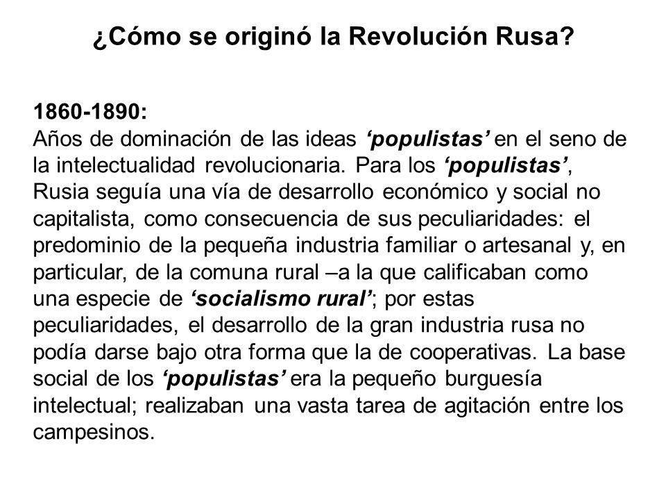 ¿Cómo se originó la Revolución Rusa? 1860-1890: Años de dominación de las ideas populistas en el seno de la intelectualidad revolucionaria. Para los p