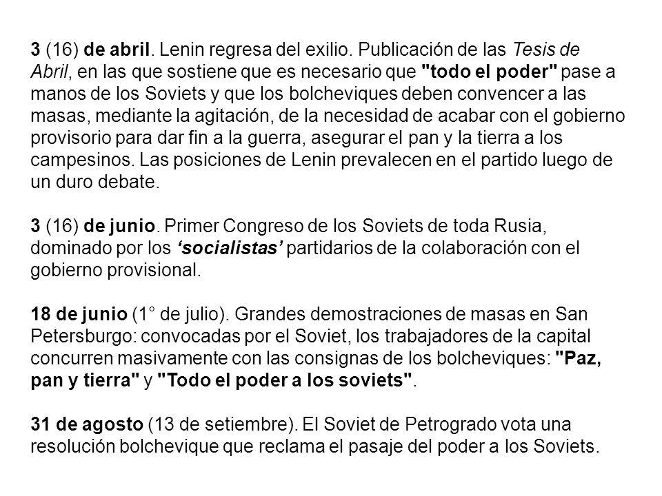 3 (16) de abril. Lenin regresa del exilio. Publicación de las Tesis de Abril, en las que sostiene que es necesario que