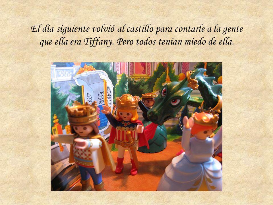 El día siguiente volvió al castillo para contarle a la gente que ella era Tiffany.