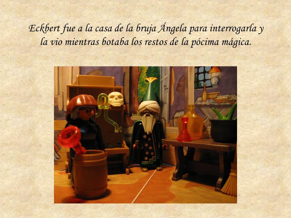 Eckbert fue a la casa de la bruja Ángela para interrogarla y la vio mientras botaba los restos de la pócima mágica.