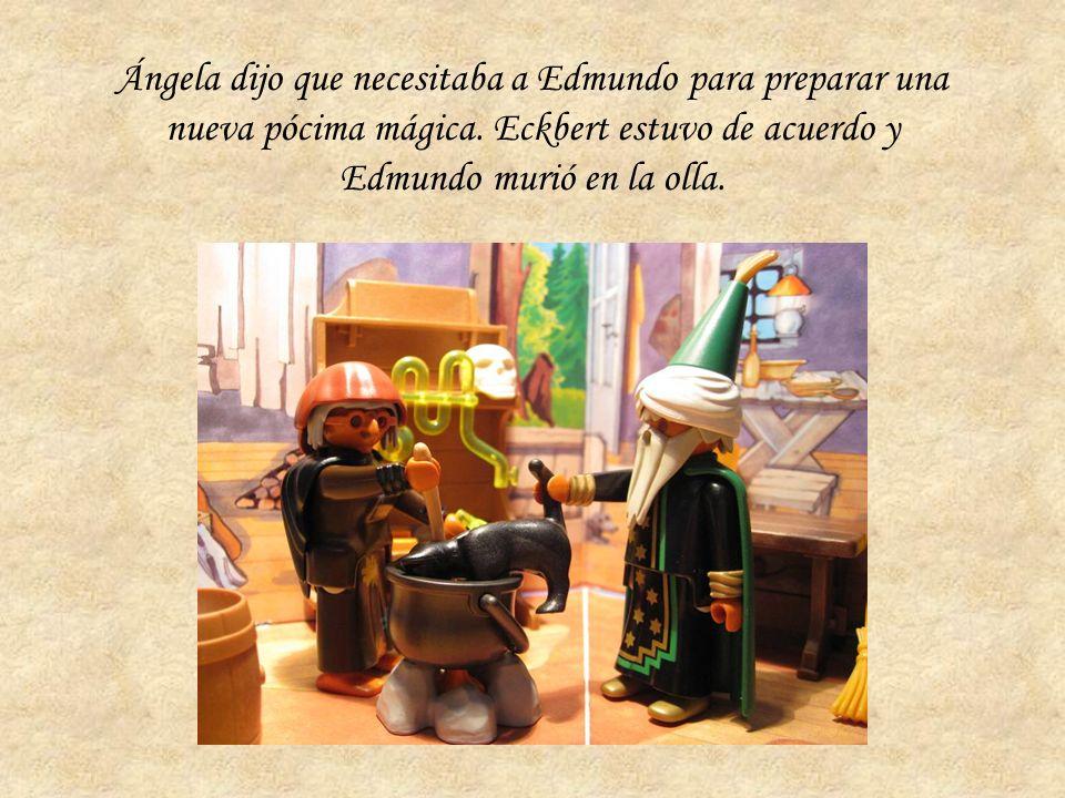 Ángela dijo que necesitaba a Edmundo para preparar una nueva pócima mágica.