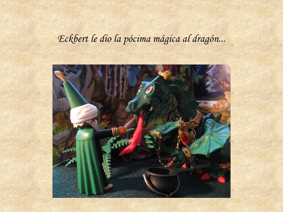 Eckbert le dio la pócima mágica al dragón...