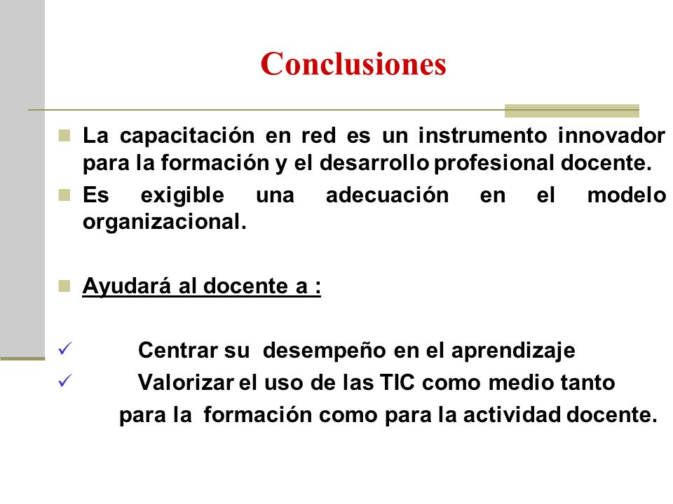 Conclusiones La capacitación en red es un instrumento innovador para la formación y el desarrollo profesional docente.