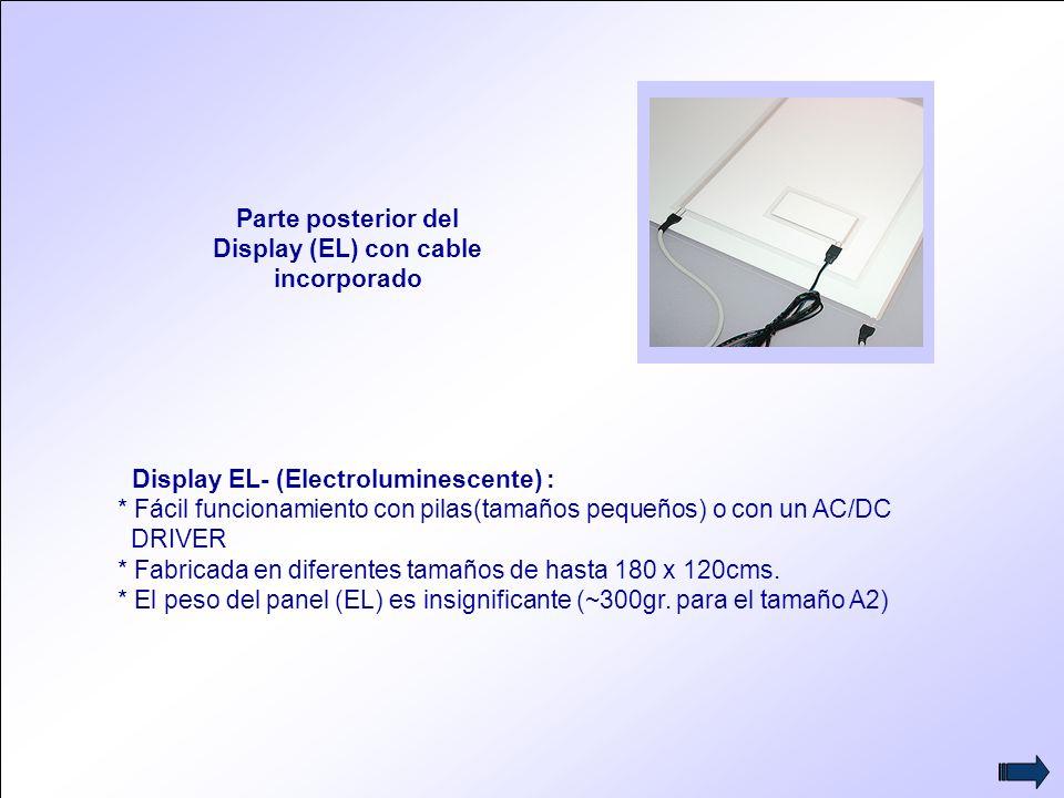 6 Parte posterior del Display (EL) con cable incorporado Display EL- (Electroluminescente) : * Fácil funcionamiento con pilas(tamaños pequeños) o con un AC/DC DRIVER * Fabricada en diferentes tamaños de hasta 180 x 120cms.