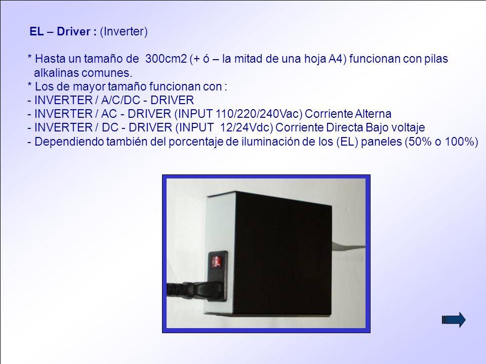 7 EL – Driver : (Inverter) * Hasta un tamaño de 300cm2 (+ ó – la mitad de una hoja A4) funcionan con pilas alkalinas comunes.