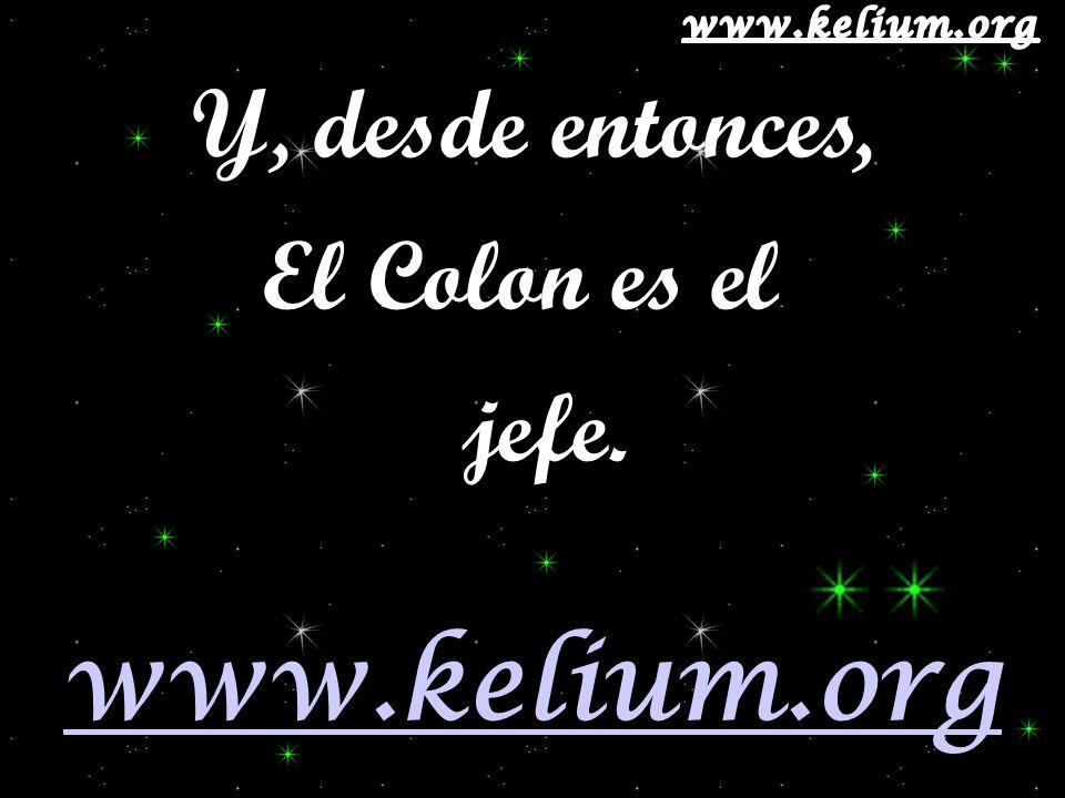 Y, desde entonces, El Colon es el jefe. www.kelium.org