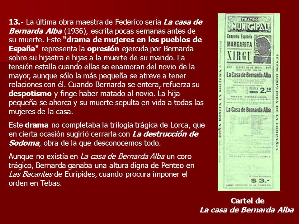 13.- La última obra maestra de Federico sería La casa de Bernarda Alba (1936), escrita pocas semanas antes de su muerte. Este