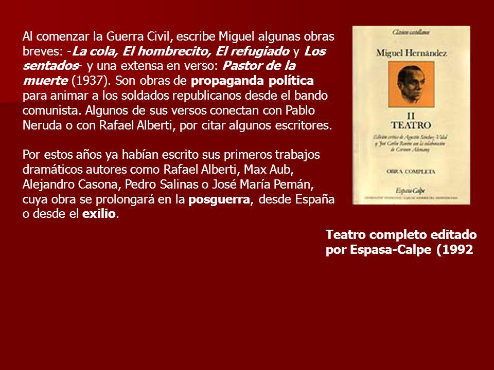 Al comenzar la Guerra Civil, escribe Miguel algunas obras breves: -La cola, El hombrecito, El refugiado y Los sentados- y una extensa en verso: Pastor de la muerte (1937).