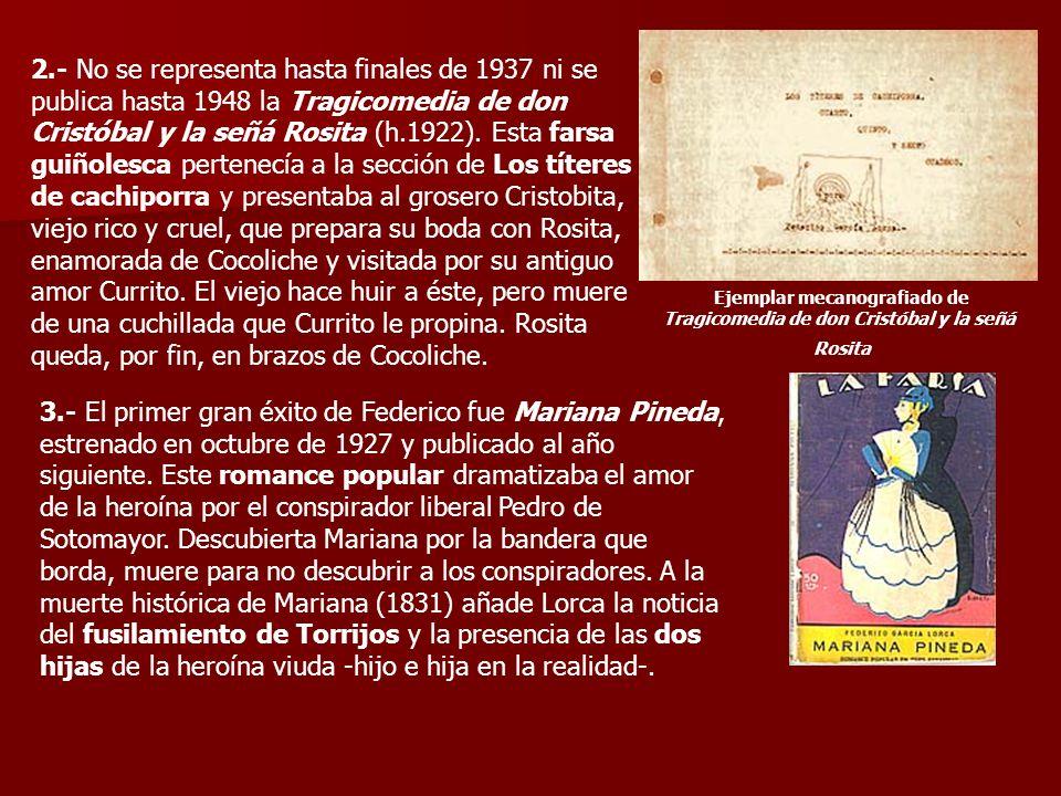 2.- No se representa hasta finales de 1937 ni se publica hasta 1948 la Tragicomedia de don Cristóbal y la señá Rosita (h.1922). Esta farsa guiñolesca