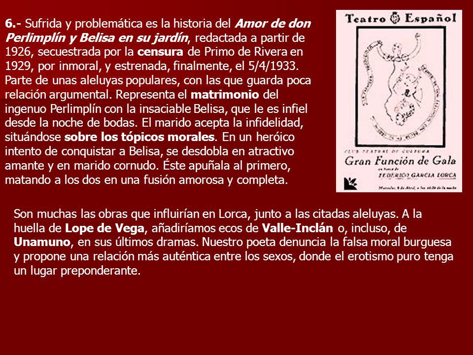 6.- Sufrida y problemática es la historia del Amor de don Perlimplín y Belisa en su jardín, redactada a partir de 1926, secuestrada por la censura de