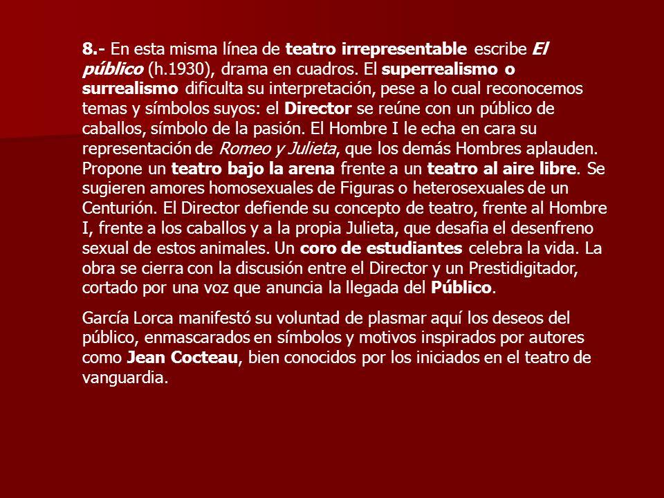 8.- En esta misma línea de teatro irrepresentable escribe El público (h.1930), drama en cuadros. El superrealismo o surrealismo dificulta su interpret