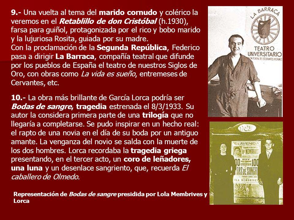 9.- Una vuelta al tema del marido cornudo y colérico la veremos en el Retablillo de don Cristóbal (h.1930), farsa para guiñol, protagonizada por el rico y bobo marido y la lujuriosa Rosita, guiada por su madre.