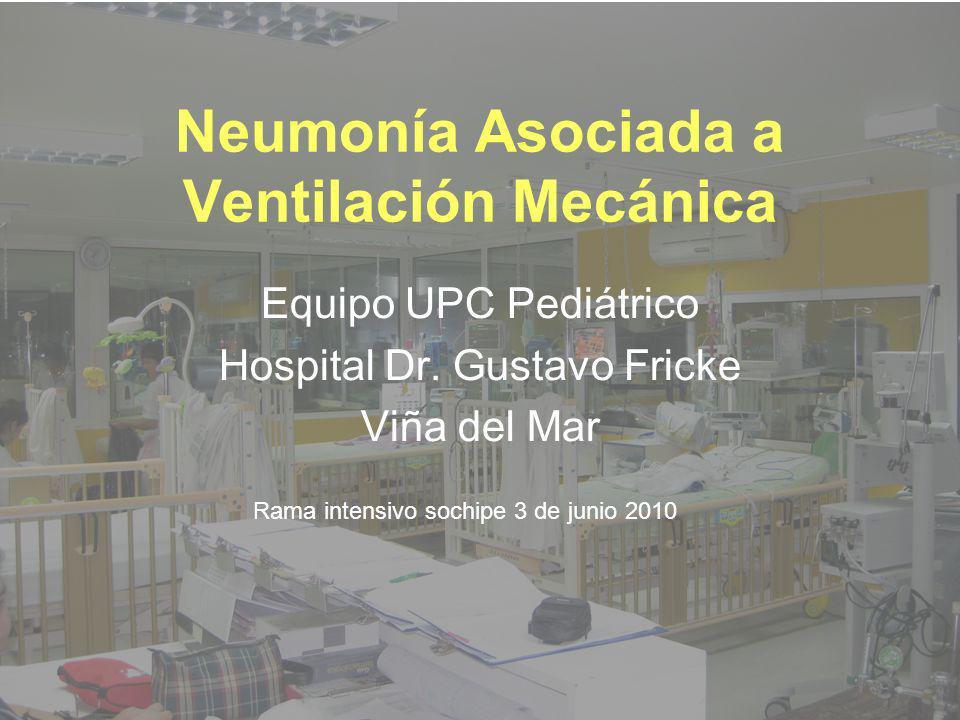 Neumonía Asociada a Ventilación Mecánica Equipo UPC Pediátrico Hospital Dr. Gustavo Fricke Viña del Mar Rama intensivo sochipe 3 de junio 2010