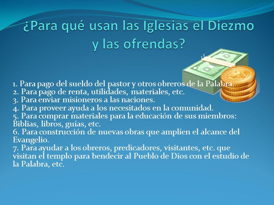 1. Para pago del sueldo del pastor y otros obreros de la Palabra. 2. Para pago de renta, utilidades, materiales, etc. 3. Para enviar misioneros a las