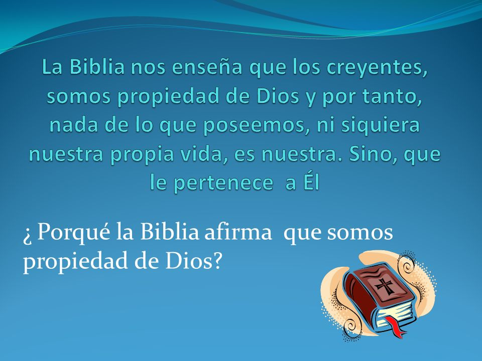 ¿ Porqué la Biblia afirma que somos propiedad de Dios?