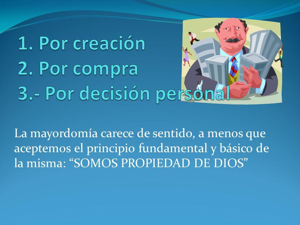 La mayordomía carece de sentido, a menos que aceptemos el principio fundamental y básico de la misma: SOMOS PROPIEDAD DE DIOS