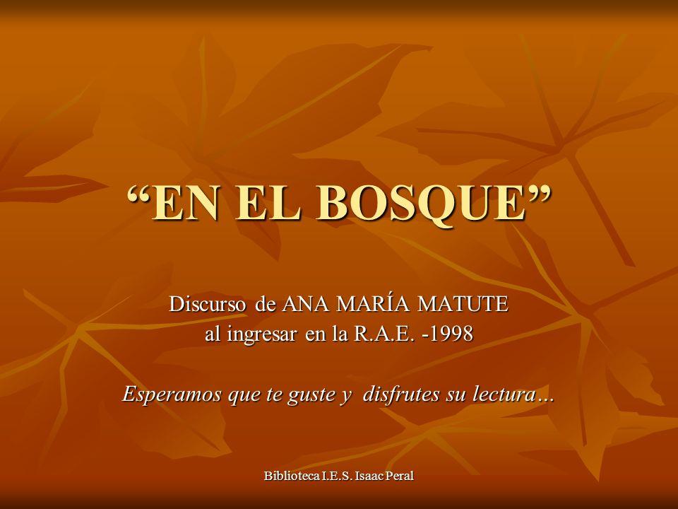 Biblioteca I.E.S. Isaac Peral EN EL BOSQUE Discurso de ANA MARÍA MATUTE al ingresar en la R.A.E.