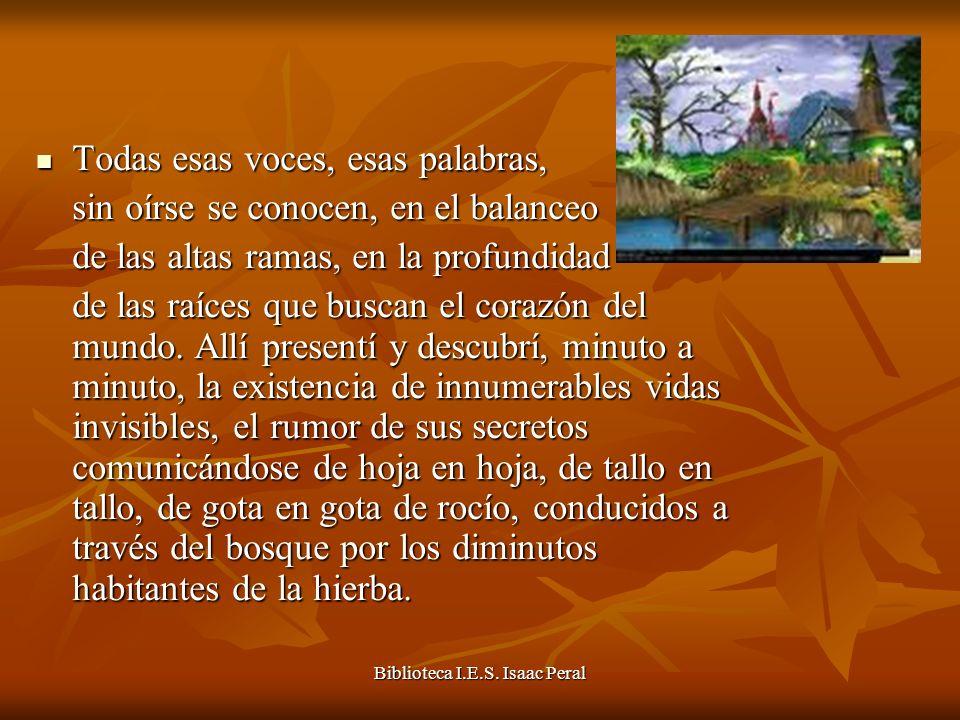 Biblioteca I.E.S. Isaac Peral Todas esas voces, esas palabras, Todas esas voces, esas palabras, sin oírse se conocen, en el balanceo de las altas rama